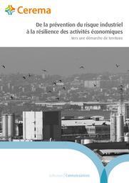De la prévention du risque industriel à la résilience des activités économiques. Vers une démarche de territoire   Cerema. Centre d'études et d'expertise sur les risques, l'environnement, la mobilité et l'aménagement (Administration). Auteur