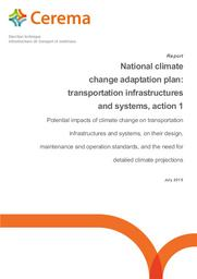 National climate change adaptation plan - Transportation infrastructures and systems, action 1 : Potential impacts of climate change on transportation infrastructures and systems, on their design, maintenance and operation standards, and the need for deta    GALIANA, Claire. Auteur