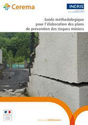 Guide méthodologique pour l'élaboration des plans de prévention des risques miniers   Cerema. Centre d'études et d'expertise sur les risques, l'environnement, la mobilité et l'aménagement (Administration). Auteur